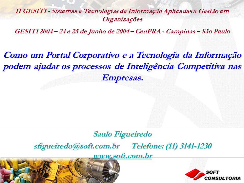 Saulo Figueiredo sfigueiredo@soft.com.br Telefone: (11) 3141-1230 www.soft.com.br Como um Portal Corporativo e a Tecnologia da Informação podem ajudar os processos de Inteligência Competitiva nas Empresas.