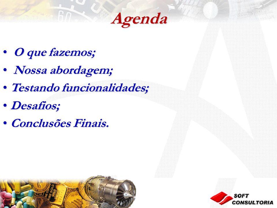 Agenda O que fazemos; O que fazemos; Nossa abordagem; Nossa abordagem; Testando funcionalidades; Testando funcionalidades; Desafios; Desafios; Conclusões Finais.