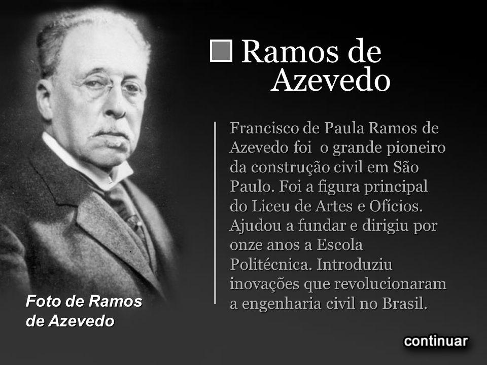Ramos de Azevedo Francisco de Paula Ramos de Azevedo foi o grande pioneiro da construção civil em São Paulo. Foi a figura principal do Liceu de Artes