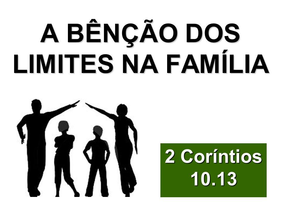 A BÊNÇÃO DOS LIMITES NA FAMÍLIA 2 Coríntios 10.13