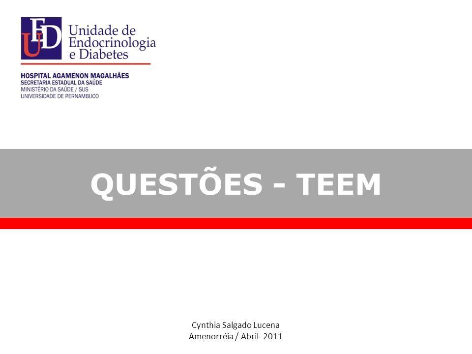 Cynthia Salgado Lucena Amenorréia / Abril- 2011 QUESTÕES - TEEM