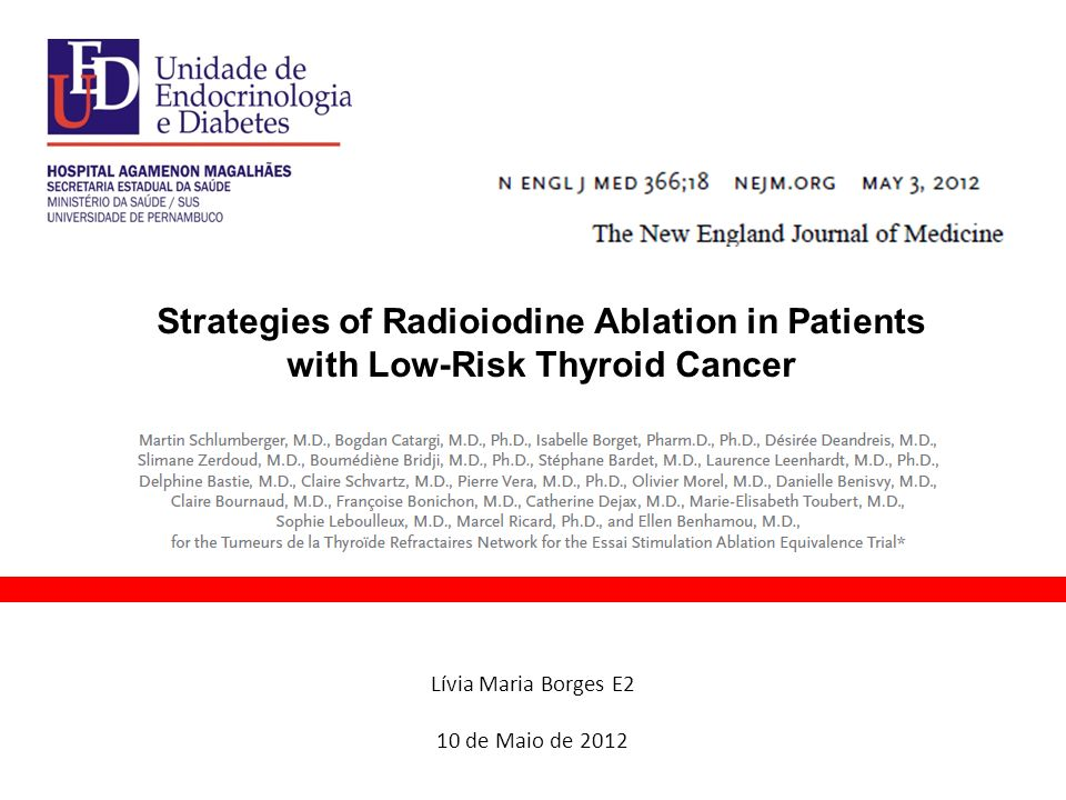 Lívia Maria Borges E2 10 de Maio de 2012 Strategies of Radioiodine Ablation in Patients with Low-Risk Thyroid Cancer