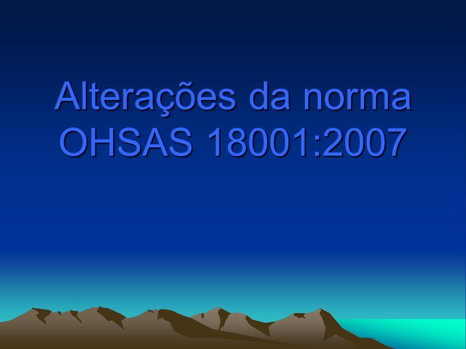 Alterações OHSAS 18001:2007 É atribuída maior importância à componente saúde.
