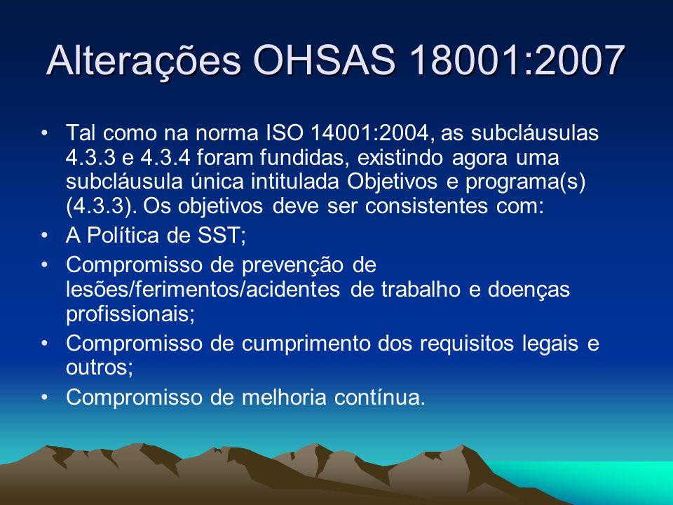 Alterações OHSAS 18001:2007 Tal como na norma ISO 14001:2004, as subcláusulas 4.3.3 e 4.3.4 foram fundidas, existindo agora uma subcláusula única inti