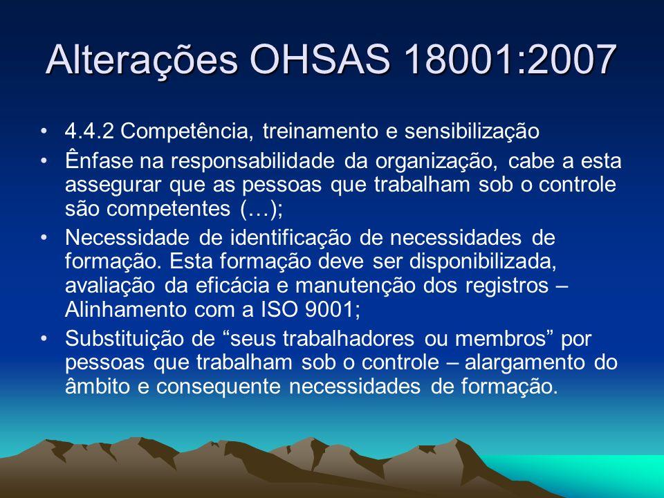 Alterações OHSAS 18001:2007 4.4.2 Competência, treinamento e sensibilização Ênfase na responsabilidade da organização, cabe a esta assegurar que as pe