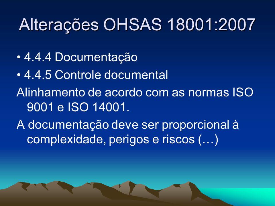 Alterações OHSAS 18001:2007 4.4.4 Documentação 4.4.5 Controle documental Alinhamento de acordo com as normas ISO 9001 e ISO 14001. A documentação deve