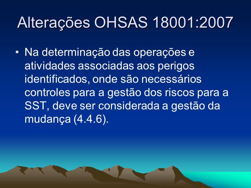 Alterações OHSAS 18001:2007 Na determinação das operações e atividades associadas aos perigos identificados, onde são necessários controles para a ges