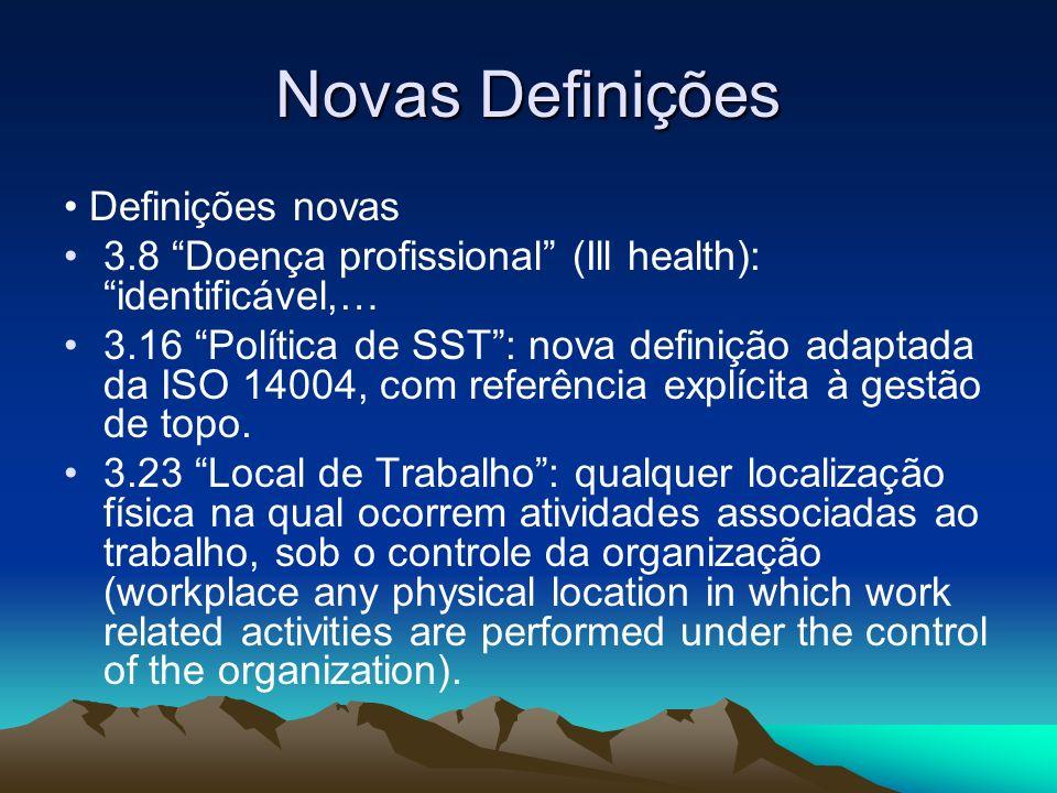 Novas Definições Definições novas 3.8 Doença profissional (Ill health): identificável,… 3.16 Política de SST: nova definição adaptada da ISO 14004, co
