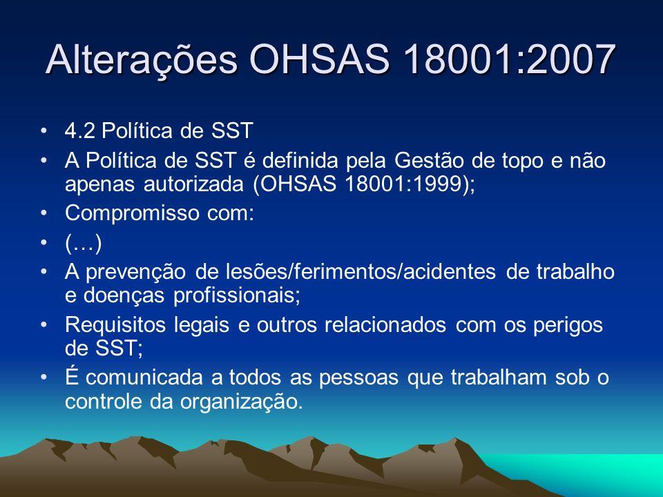 Alterações OHSAS 18001:2007 4.2 Política de SST A Política de SST é definida pela Gestão de topo e não apenas autorizada (OHSAS 18001:1999); Compromis