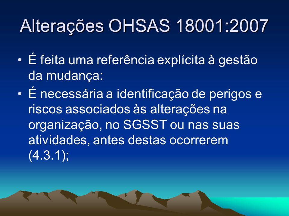 Alterações OHSAS 18001:2007 4.3.2 Requisitos Legais e Outros A organização deve assegurar que estes requisitos legais aplicáveis e outros requisitos que a organização subscreva são tomados em consideração no estabelecimento, implementação e manutenção do seu sistema de gestão da SST.