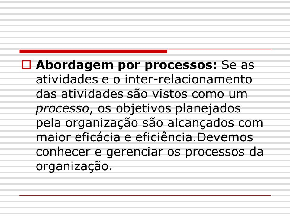 Abordagem por processos: Se as atividades e o inter-relacionamento das atividades são vistos como um processo, os objetivos planejados pela organizaçã