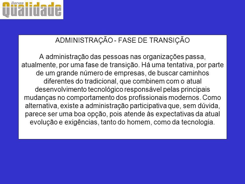 ADMINISTRAÇÃO - FASE DE TRANSIÇÃO A administração das pessoas nas organizações passa, atualmente, por uma fase de transição. Há uma tentativa, por par