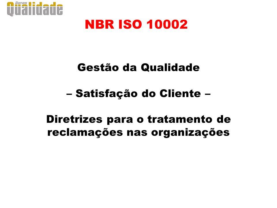Gestão da Qualidade – Satisfação do Cliente – Diretrizes para o tratamento de reclamações nas organizações NBR ISO 10002