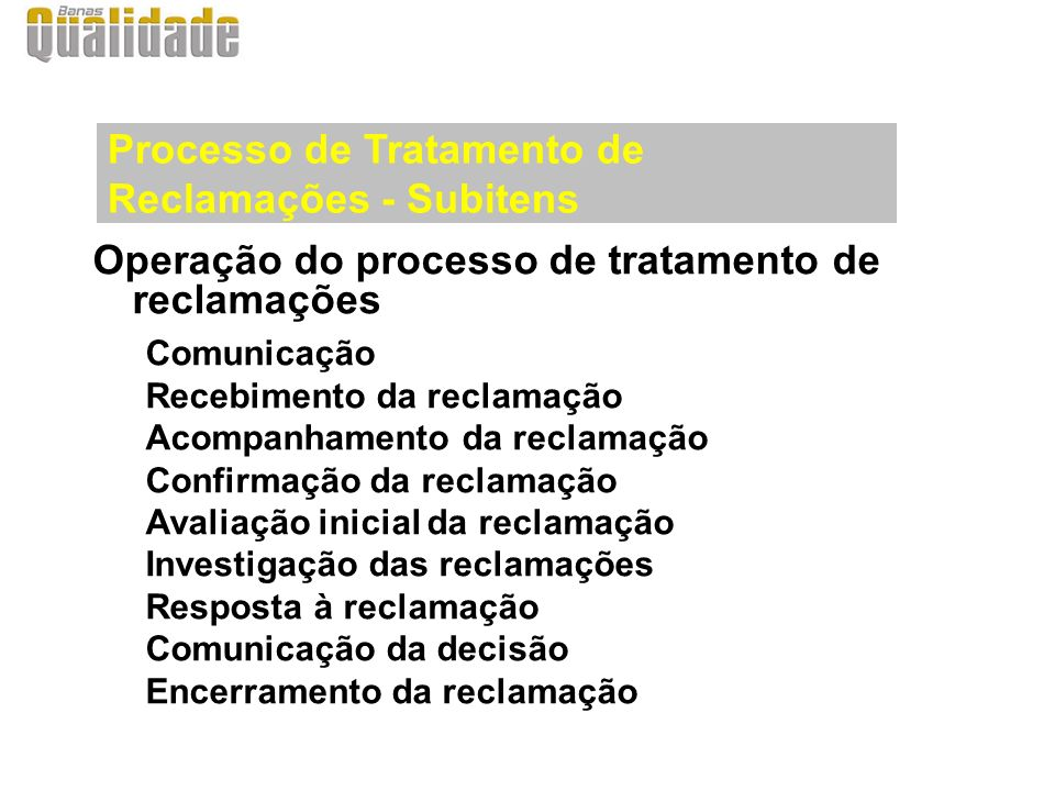 Operação do processo de tratamento de reclamações Comunicação Recebimento da reclamação Acompanhamento da reclamação Confirmação da reclamação Avaliaç