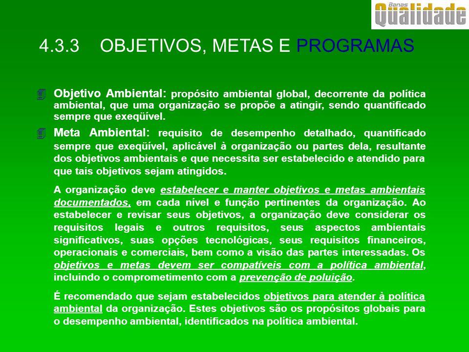 4.3.3 OBJETIVOS, METAS E PROGRAMAS 4Objetivo Ambiental: propósito ambiental global, decorrente da política ambiental, que uma organização se propõe a