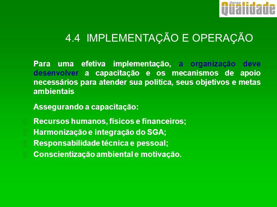 4.4 IMPLEMENTAÇÃO E OPERAÇÃO Para uma efetiva implementação, a organização deve desenvolver a capacitação e os mecanismos de apoio necessários para at