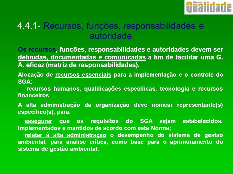 4.4.1- Recursos, funções, responsabilidades e autoridade Os recursos, funções, responsabilidades e autoridades devem ser definidas, documentadas e com
