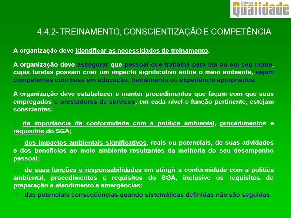 4.4.2- TREINAMENTO, CONSCIENTIZAÇÃO E COMPETÊNCIA A organização deve identificar as necessidades de treinamento. A organização deve assegurar que pess