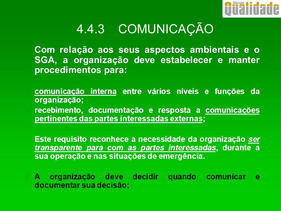 4.4.3 COMUNICAÇÃO Com relação aos seus aspectos ambientais e o SGA, a organização deve estabelecer e manter procedimentos para: 4comunicação interna e