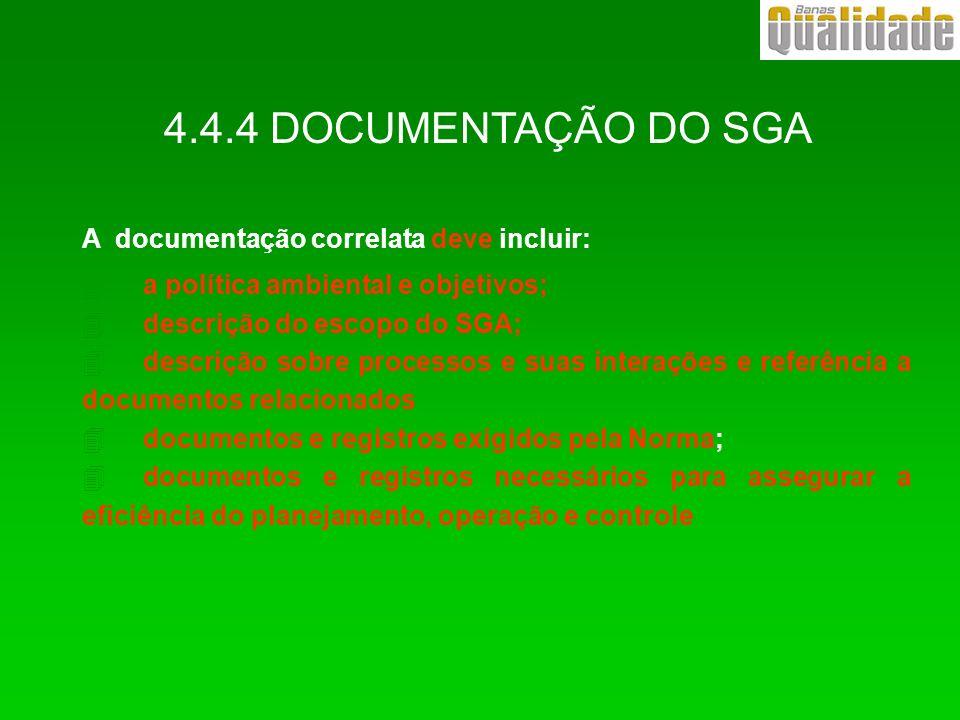 4.4.4 DOCUMENTAÇÃO DO SGA A documentação correlata deve incluir: 4 a política ambiental e objetivos; 4 descrição do escopo do SGA; 4 descrição sobre p
