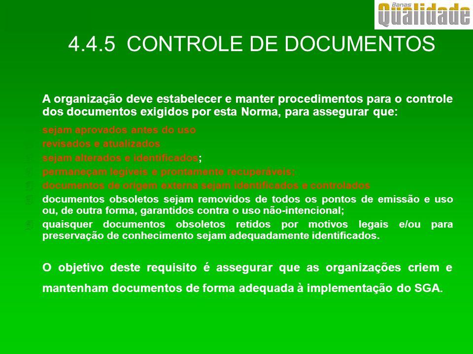 4.4.5 CONTROLE DE DOCUMENTOS A organização deve estabelecer e manter procedimentos para o controle dos documentos exigidos por esta Norma, para assegu