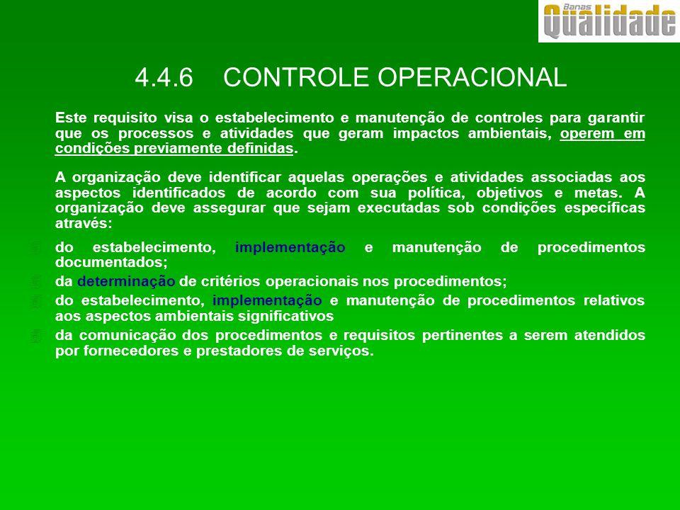 4.4.6 CONTROLE OPERACIONAL Este requisito visa o estabelecimento e manutenção de controles para garantir que os processos e atividades que geram impac