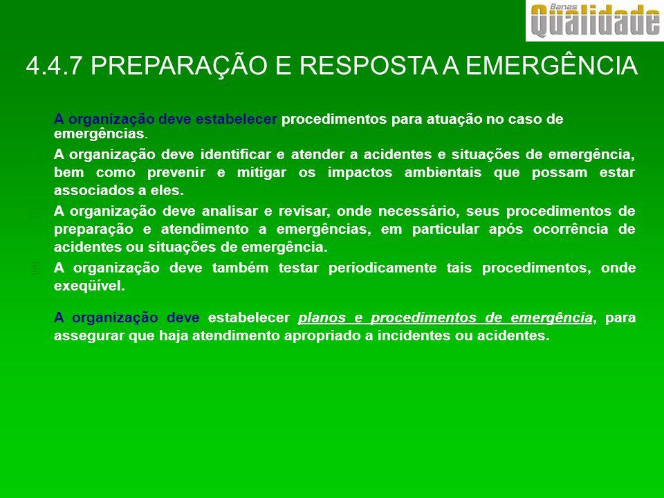 4.4.7 PREPARAÇÃO E RESPOSTA A EMERGÊNCIA A organização deve estabelecer procedimentos para atuação no caso de emergências. 4A organização deve identif