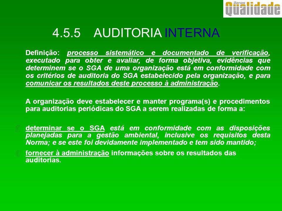 4.5.5 AUDITORIA INTERNA Definição: processo sistemático e documentado de verificação, executado para obter e avaliar, de forma objetiva, evidências qu