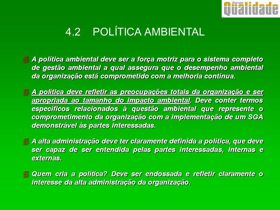 4A política ambiental deve ser a força motriz para o sistema completo de gestão ambiental a qual assegura que o desempenho ambiental da organização es