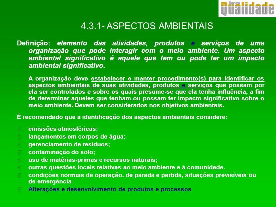 4.3.1- ASPECTOS AMBIENTAIS Definição: elemento das atividades, produtos e serviços de uma organização que pode interagir com o meio ambiente. Um aspec