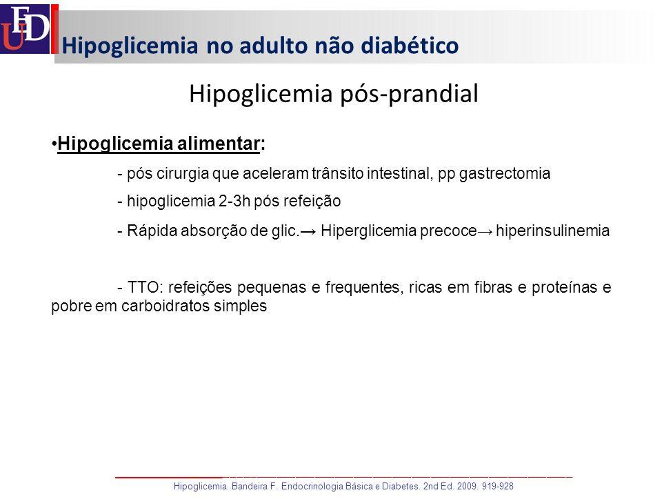 Hipoglicemia no adulto não diabético Hipoglicemia pós-prandial Hipoglicemia alimentar: - pós cirurgia que aceleram trânsito intestinal, pp gastrectomi