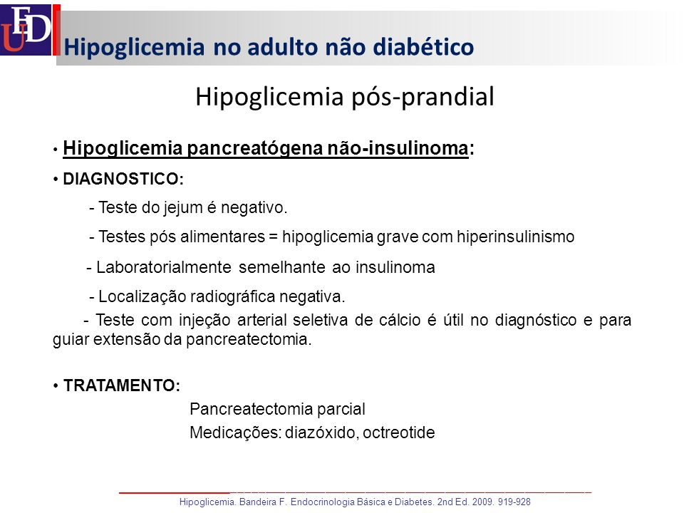 Hipoglicemia no adulto não diabético Hipoglicemia pós-prandial Hipoglicemia pancreatógena não-insulinoma: DIAGNOSTICO: - Teste do jejum é negativo. -