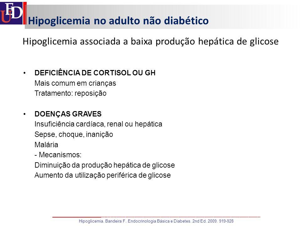 Hipoglicemia no adulto não diabético Hipoglicemia associada a baixa produção hepática de glicose DEFICIÊNCIA DE CORTISOL OU GH Mais comum em crianças