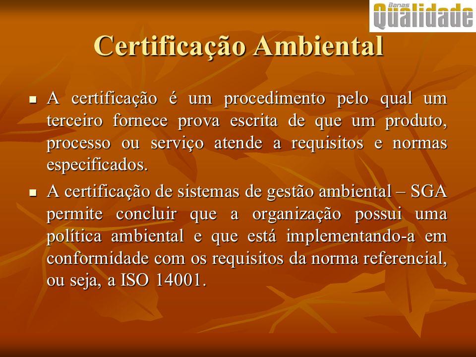 Certificação Ambiental A certificação é um procedimento pelo qual um terceiro fornece prova escrita de que um produto, processo ou serviço atende a re