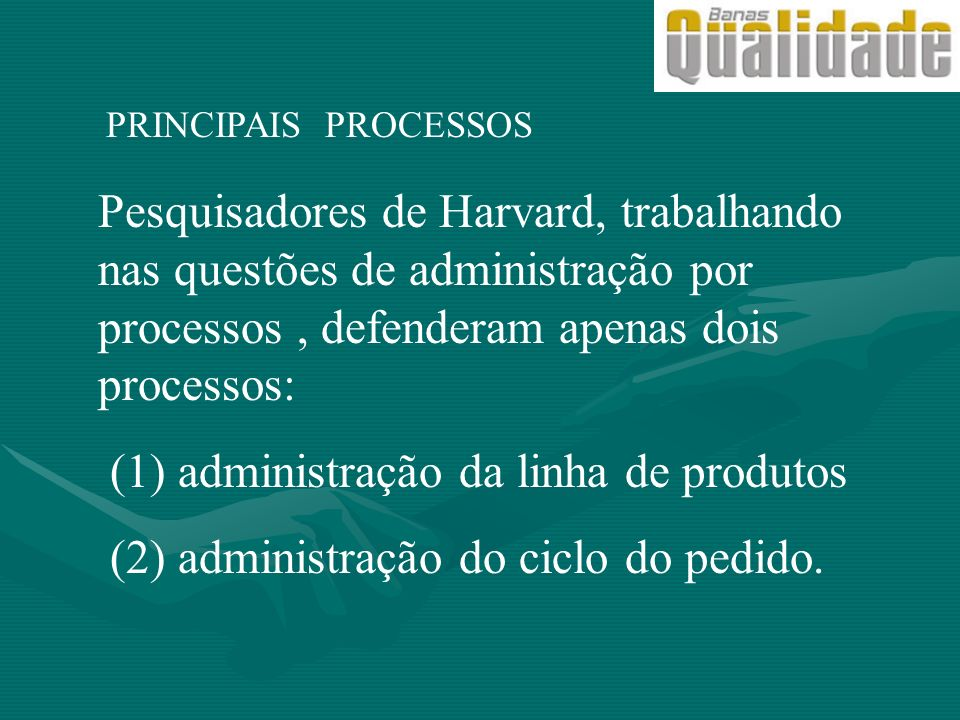 PRINCIPAIS PROCESSOS Pesquisadores de Harvard, trabalhando nas questões de administração por processos, defenderam apenas dois processos: (1) administ