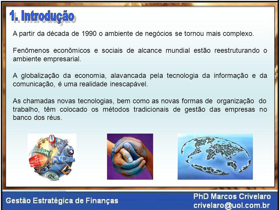 A partir da década de 1990 o ambiente de negócios se tornou mais complexo. Fenômenos econômicos e sociais de alcance mundial estão reestruturando o am