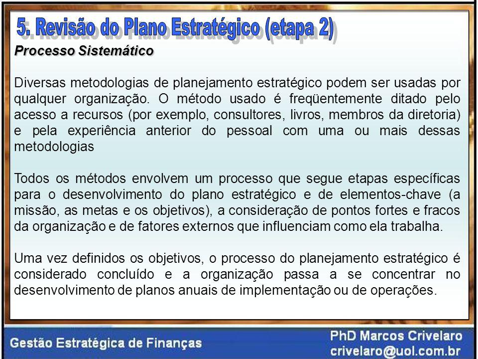 Processo Sistemático Diversas metodologias de planejamento estratégico podem ser usadas por qualquer organização.