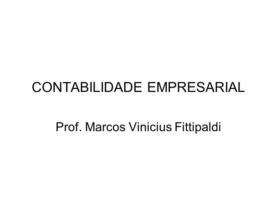 CONTABILIDADE EMPRESARIAL Prof. Marcos Vinicius Fittipaldi