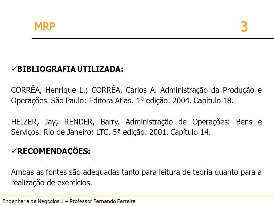 Engenharia de Negócios 1 – Professor Fernando Ferreira 3 MRPMRP BIBLIOGRAFIA UTILIZADA: CORRÊA, Henrique L.; CORRÊA, Carlos A. Administração da Produç