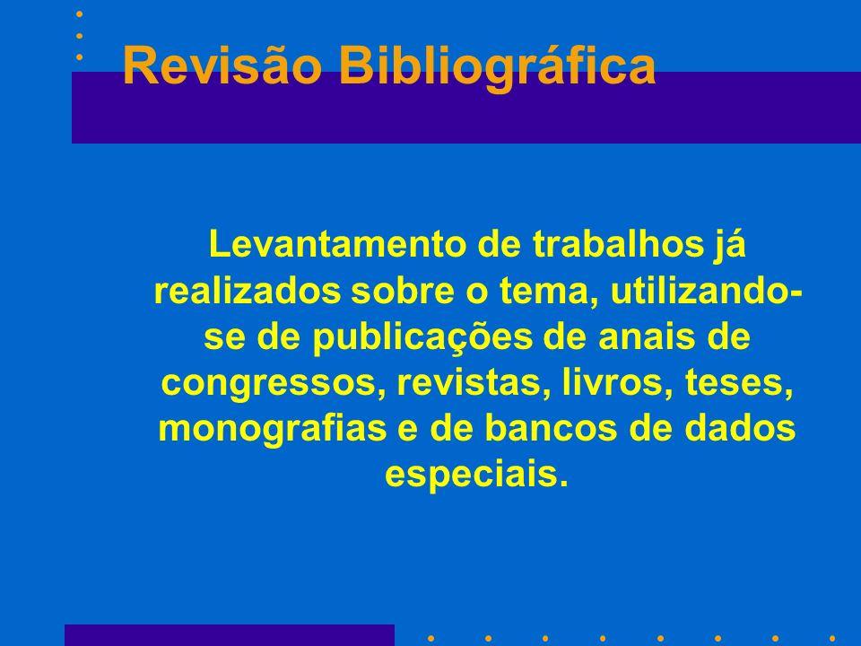 Revisão Bibliográfica Levantamento de trabalhos já realizados sobre o tema, utilizando- se de publicações de anais de congressos, revistas, livros, te