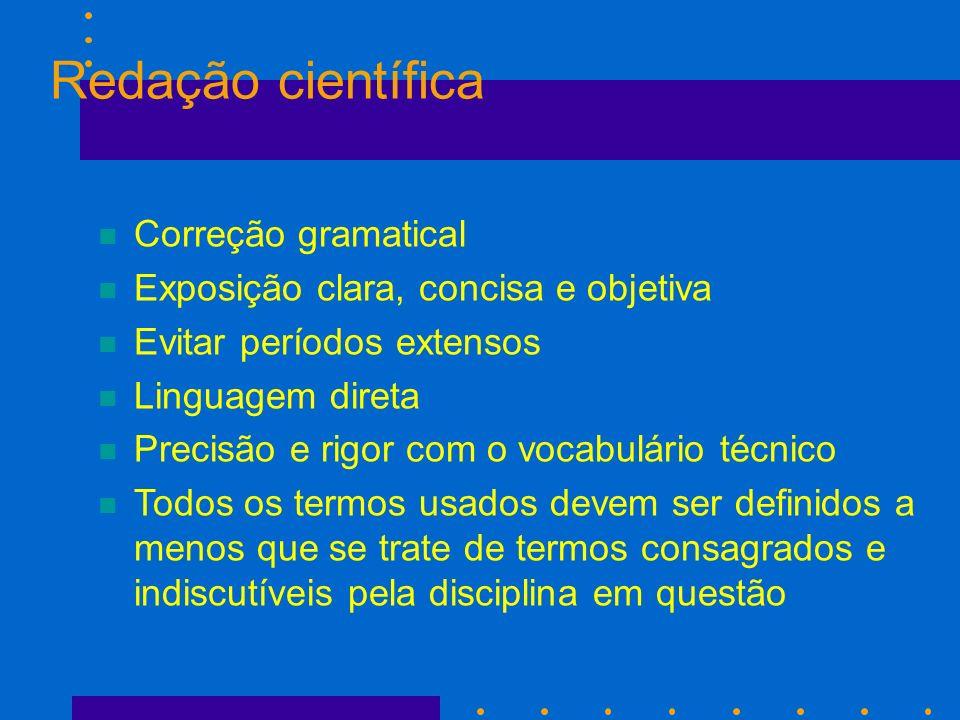 Redação científica n Correção gramatical n Exposição clara, concisa e objetiva n Evitar períodos extensos n Linguagem direta n Precisão e rigor com o