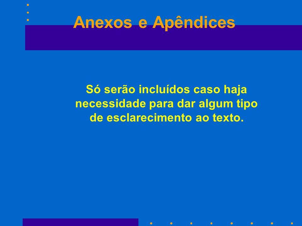 Anexos e Apêndices Só serão incluídos caso haja necessidade para dar algum tipo de esclarecimento ao texto.