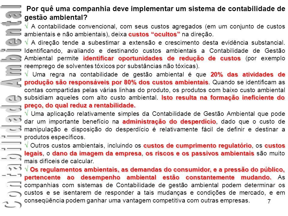 7 Por quê uma companhia deve implementar um sistema de contabilidade de gestão ambiental? custos ocultos A contabilidade convencional, com seus custos