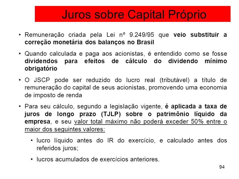 94 Remuneração criada pela Lei nº 9.249/95 que veio substituir a correção monetária dos balanços no Brasil Quando calculada e paga aos acionistas, é e