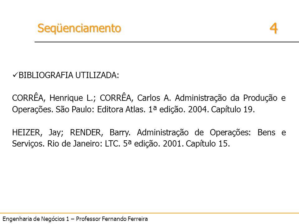 4 SeqüenciamentoSeqüenciamento Engenharia de Negócios 1 – Professor Fernando Ferreira BIBLIOGRAFIA UTILIZADA: CORRÊA, Henrique L.; CORRÊA, Carlos A. A