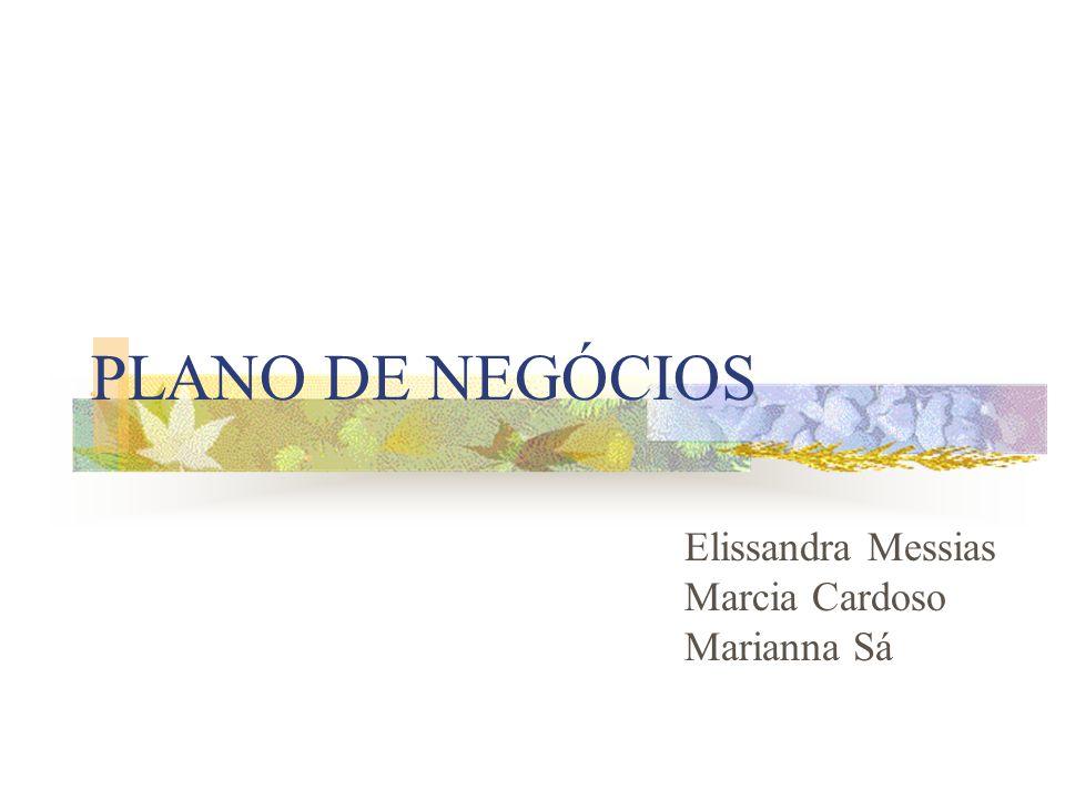 PLANO DE NEGÓCIOS Elissandra Messias Marcia Cardoso Marianna Sá