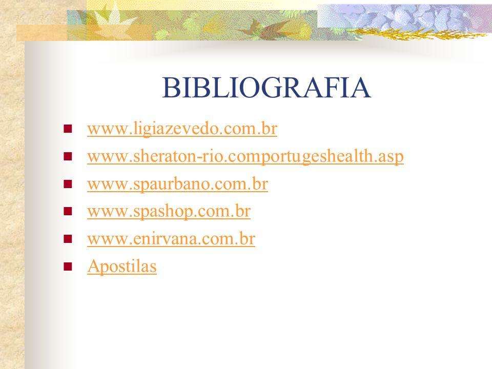 BIBLIOGRAFIA www.ligiazevedo.com.br www.sheraton-rio.comportugeshealth.asp www.spaurbano.com.br www.spashop.com.br www.enirvana.com.br Apostilas