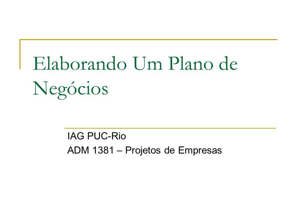 Elaborando Um Plano de Negócios IAG PUC-Rio ADM 1381 – Projetos de Empresas