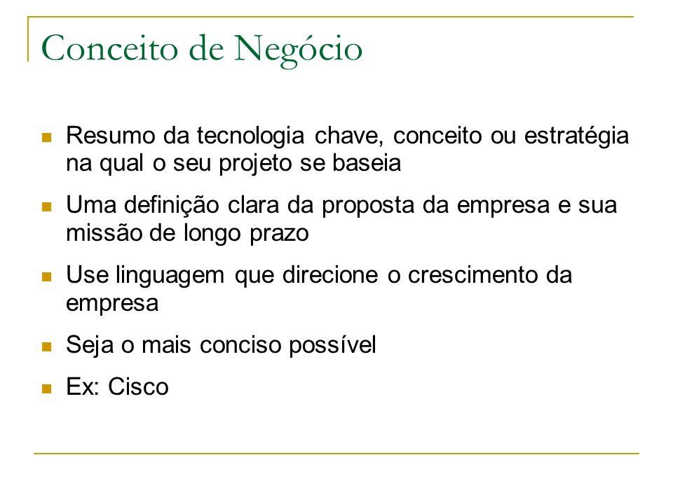 Conceito de Negócio Resumo da tecnologia chave, conceito ou estratégia na qual o seu projeto se baseia Uma definição clara da proposta da empresa e su