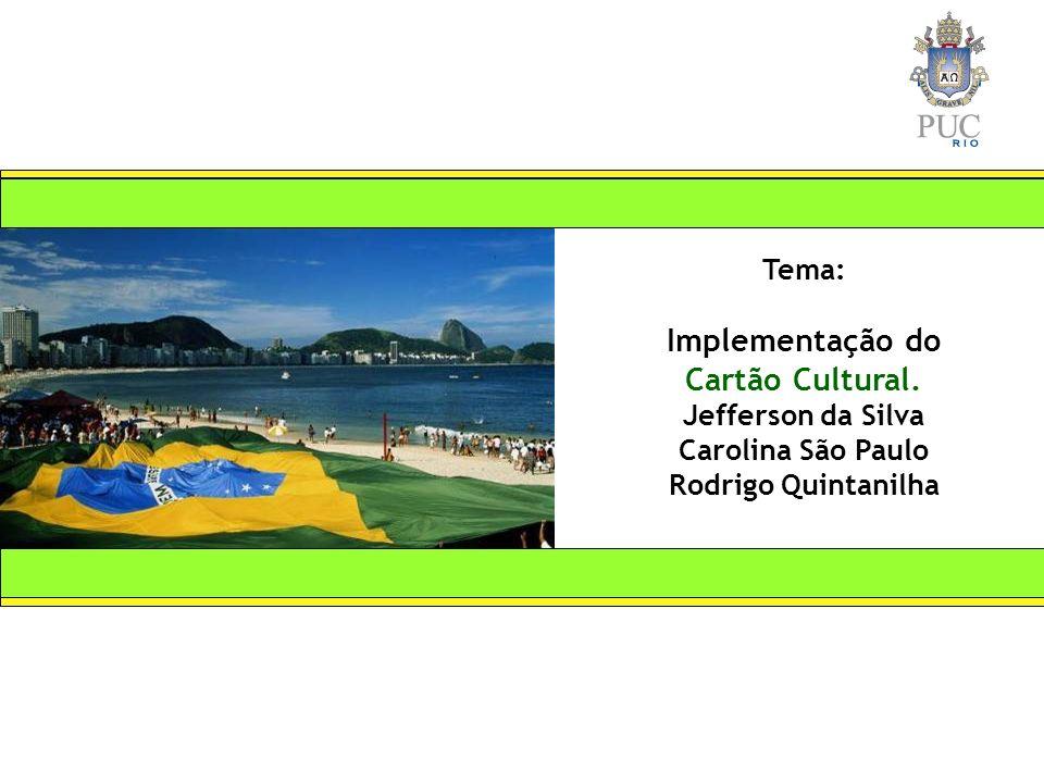 Tema: Implementação do Cartão Cultural. Jefferson da Silva Carolina São Paulo Rodrigo Quintanilha